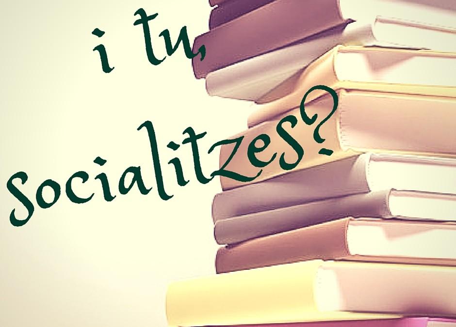 I tu, socialitzes?